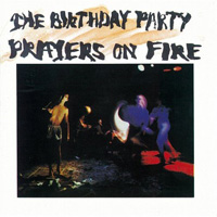 Prayers On Fire /The Birthday Party